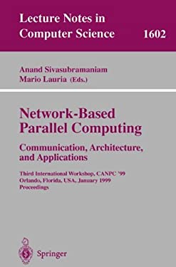 Network-Based Parallel Computing Communication, Architecture, and Applications: Third International Workshop, Canpc'99, Orlando, Florida, USA, January 9783540659150