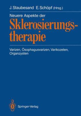 Neuere Aspekte Der Sklerosierungstherapie: Varizen, Sophagusvarizen, Varikozelen, Organzysten 9783540526605