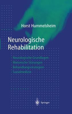 Neurologische Rehabilitation: Neurologische Grundlagen - Motorische St Rungen - Behandlungsstrategien - Sozialmedizin 9783540641582