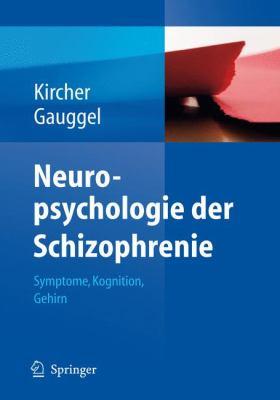 Neuropsychologie der Schizophrenie: Symptome, Kognition, Gehirn 9783540711469
