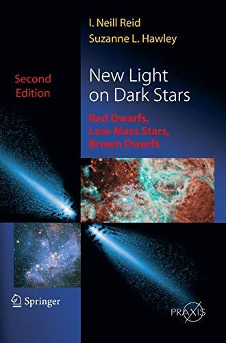 New Light on Dark Stars: Red Dwarfs, Low-Mass Stars, Brown Dwarfs - 2nd Edition