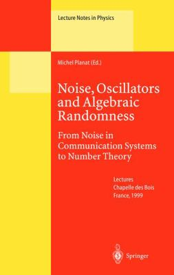Noise, Oscillators and Algebraic Randomness: From Noise in Communication Systems to Number Theory 9783540675723