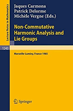 Non-Commutative Harmonic Analysis and Lie Groups: Proceedings of the International Conference Held in Marseille-Luminy, June 24-29, 1985 9783540177012