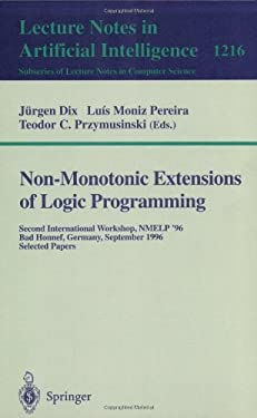 Non-Monotonic Extensions of Logic Programming: Second International Workshop Nmelp '96, Bad Honnef, Germany September 5 - 6, 1996, Selected Papers 9783540628439