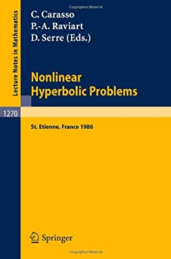 Nonlinear Hyperbolic Problems: Proceedings of an Advanced Research Workshop Held in St. Etienne, France, January 13-17, 1986 9783540182009