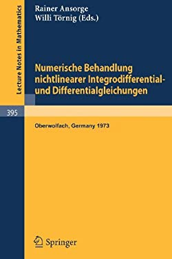 Numerische Behandlung Nichtlinearer Integrodifferential- Und Differentialgleichungen: Vortr GE Einer Tagung Im Mathematischen Forschungsinstitut Oberw 9783540068327