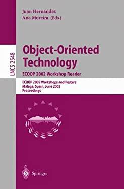Object-Oriented Technology. Ecoop 2002 Workshop Reader: Ecoop 2002 Workshops and Posters, M Laga, Spain, June 10-14, 2002, Proceedings 9783540002338