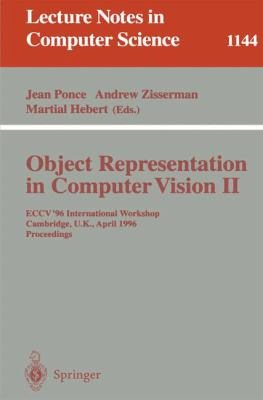 Object Representation in Computer Vision II: Eccv '96 International Workshop, Cambridge, UK, April 13 - 14, 1996. Proceedings 9783540617501