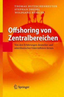 Offshoring Von Zentralbereichen: Von Den Erfahrungen Deutscher Und Amerikanischer Unternehmen Lernen 9783540719342