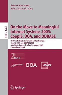 On the Move to Meaningful Internet Systems 2005: Coopis, DOA, and Odbase: Otm Confederated International Conferences, Coopis, DOA, and Odbase 2005, Ag 9783540297383