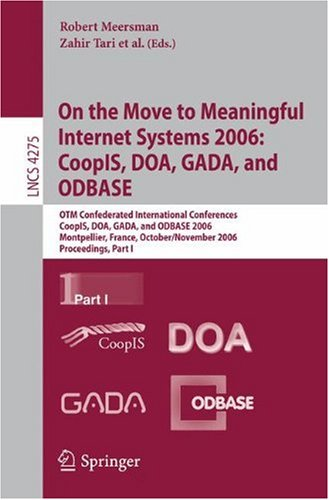 On the Move to Meaningful Internet Systems 2006: Coopis, DOA, Gada, and Odbase: Otm Confederated International Conferences, Coopis, DOA, Gada, and Odb 9783540482871