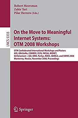 On the Move to Meaningful Internet Systems: OTM 2008 Workshops: OTM Confederated International Workshops and Posters, ADI, AWeSoMe, COMBEK, EI2N, IWSS 9783540888741