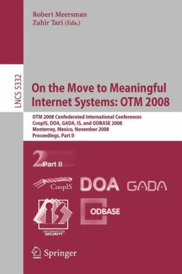 On the Move to Meaningful Internet Systems: Otm 2008: Otm Confederated International Conferences, Coopis, DOA, Gada, Is, and Odbase 2008, Monterrey, M 9783540888727