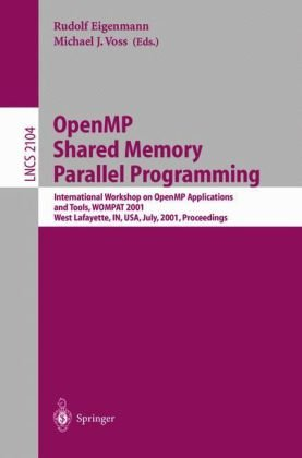 Openmp Shared Memory Parallel Programming: International Workshop on Openmp Applications and Tools, Wompat 2001, West Lafayette, In, USA, July 30-31, 9783540423461