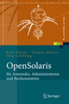 Opensolaris Fur Anwender, Administratoren Und Rechenzentren: Von Den Ersten Schritten Bis Zum Produktiven Betrieb Auf SPARC, PC Und PowerPC Basierten 9783540292364