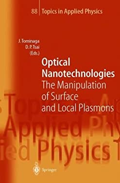 Optical Nanotechnologies: The Manipulation of Surface and Local Plasmons 9783540440703
