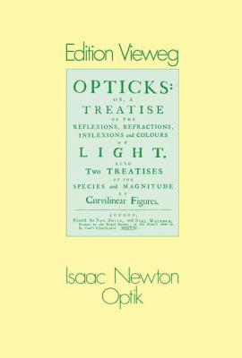 Optik: Oder Abhandlung Uber Spiegelungen, Brechungen, Beugungen Und Farben Des Lichts