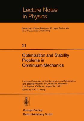 Optimization and Stability Problems in Continuum Mechanics: Lectures Presented at the Symposium on Optimization and Stability Problems in Continuum Me 9783540062141
