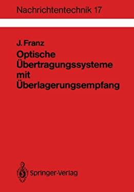 Optische Bertragungssysteme Mit Berlagerungsempfang: Berechnung, Optimierung, Vergleich 9783540501893