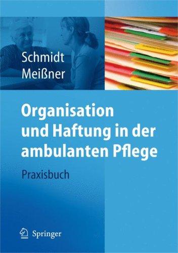 Organisation Und Haftung in Der Ambulanten Pflege: Praxisbuch 9783540793311