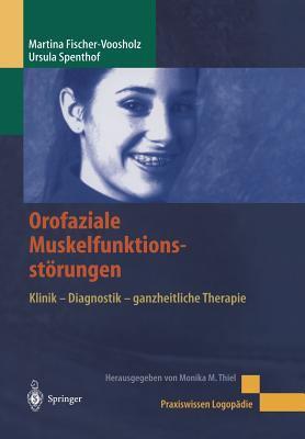 Orofaziale Muskelfunktionsstarungen: Klinik - Diagnostik - Ganzheitliche Therapie 9783540428701
