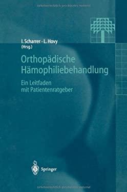 Orthop Dische H Mophiliebehandlung: Ein Leitfaden Mit Patientenratgeber 9783540633655