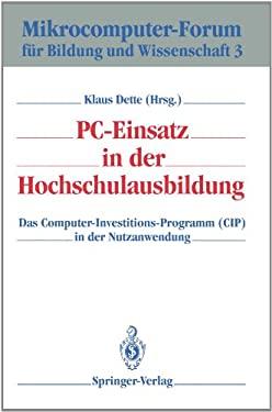 PC-Einsatz in Der Hochschulausbildung: Das Computer-Investitions-Programm (Cip) in Der Nutzanwendung 9783540558781