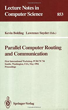 Parallel Computer Routing and Communication: First International Workshop, Pcrcw '94, Seattle, Washington, USA, May 16-18, 1994. Proceedings 9783540584292