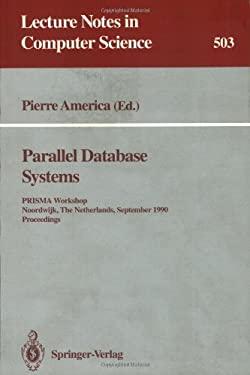 Parallel Database Systems: Prisma Workshop, Noordwijk, the Netherlands, September 24-26, 1990. Proceedings. 9783540541325