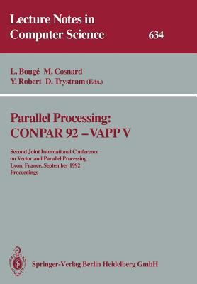 Parallel Processing: Conpar 92 - Vapp V: Second Joint International Conference on Vector and Parallel Processing, Lyon, France, September 1-4, 1992. P 9783540558958