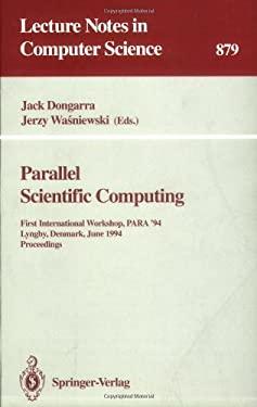 Parallel Scientific Computing: First International Workshop, Para '94, Lyngby, Denmark, June 20 - 23, 1994. Proceedings 9783540587125