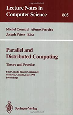 Parallel and Distributed Computing: Theory and Practice. First Canada-France Conference, Montreal, Canada, May 19 - 21, 1994. Proceedings 9783540580782
