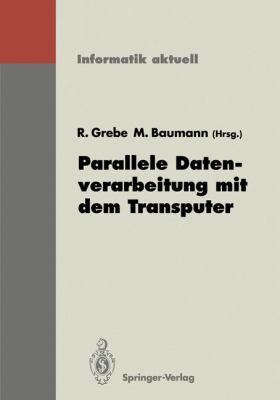 Parallele Datenverarbeitung Mit Dem Transputer: 3. Transputer-Anwender-Treffen Tat 91, Aachen, 17. 18. September 1991 9783540553861