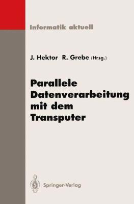 Parallele Datenverarbeitung Mit Dem Transputer: 5. Transputer-Anwender-Treffen Tat 93, Aachen, 20. 22. September 1993 9783540578307