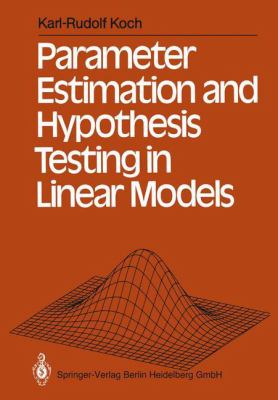 Parameter Estimation and Hypothesis Testing in Linear Models 9783540188407