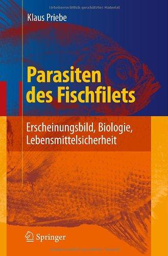 Parasiten Des Fischfilets: Erscheinungsbild, Biologie, Lebensmittelsicherheit 9783540722298
