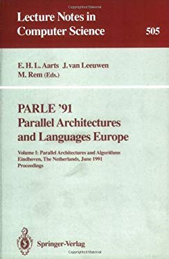 Parle '91. Parallel Architectures and Languages Europe: Volume I: Parallel Architectures and Algorithms. Eindhoven, the Netherlands, June 10-13, 1991. 9783540541516