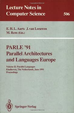 Parle '91. Parallel Architectures and Languages Europe: Volume II: Parallel Languages. Eindhoven, the Netherlands, June 10-13, 1991. Proceedings 9783540541523