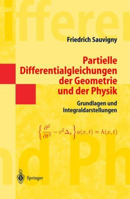 Partielle Differentialgleichungen Der Geometrie Und Der Physik 1: Grundlagen Und Integraldarstellungen 9783540204534