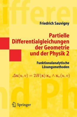 Partielle Differentialgleichungen Der Geometrie Und Der Physik 2: Funktionalanalytische L Sungsmethoden 9783540231073