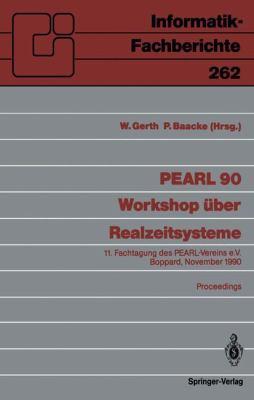 Pearl 90 Workshop Ber Realzeitsysteme: 11. Fachtagung Des Pearl-Vereins E.V. Unter Mitwirkung Von GI Und GMA, Boppard, 29./30. November 1990, Proceedi 9783540534648