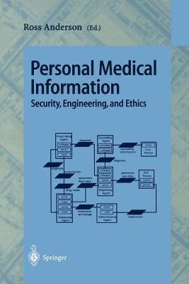 Personal Medical Information Security, Engineering, and Ethics: Personal Information Workshop, Cambridge, UK, June 21 - 22, 1996, Proceedings 9783540632443