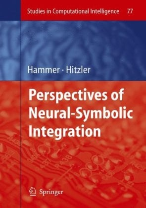 Perspectives of Neural-Symbolic Integration 9783540739531