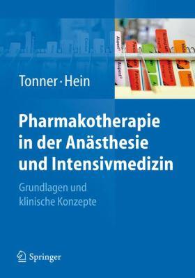 Pharmakotherapie in Der an Sthesie Und Intensivmedizin: Grundlagen Und Klinische Konzepte 9783540791553
