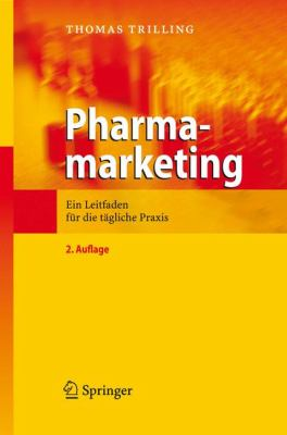 Pharmamarketing: Ein Leitfaden F R Die T Gliche Praxis 9783540726364