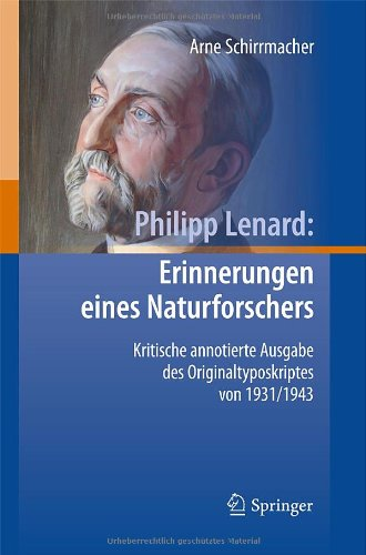 Philipp Lenard: Erinnerungen Eines Naturforschers: Kritische Annotierte Ausgabe Des Originaltyposkriptes Von 1931/1943 9783540890478