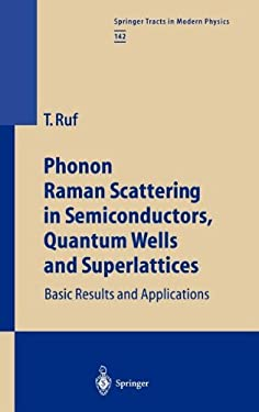Phonon Raman Scattering in Semiconductors, Quantum Wells and Superlattices: Basic Results and Applications 9783540633013