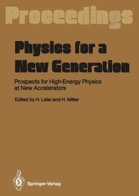 Physics for a New Generation: Prospects for High-Energy Physics at New Accelerators. Proceedings of the XXVIII Int. Universitatswochen Fa1/4r Kernph 9783540523789