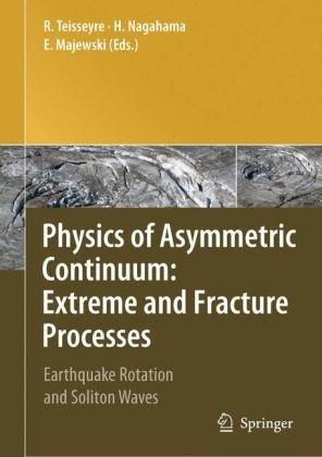 Physics of Asymmetric Continuum: Extreme and Fracture Processes (Springer 2008) Eugeniusz Majewski, Hiroyuki Nagahama, Roman Teisseyre