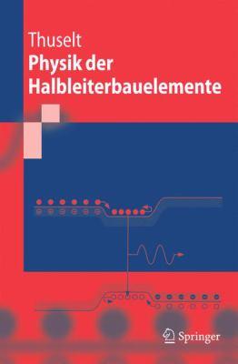 Physik Der Halbleiterbauelemente: Einf Hrendes Lehrbuch Fur Ingenieure Und Physiker (1. Aufl. 2005. Korr. Nachdruck) 9783540223160